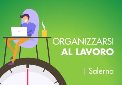 25/26 gennaio 2020 Salerno – Lavorare meno, lavorare meglio. Con organizzazione.
