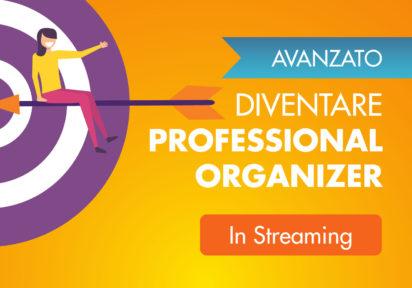 maggio/ottobre 2020 in streaming – Corso Avanzato per diventare Professional Organizer