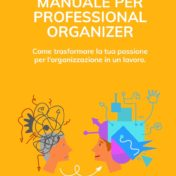 Manuale per Professional Organizer – Come trasformare la tua passione per l'organizzazione in un lavoro.